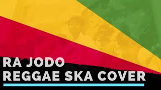 RA JODO - REGGAE SKA VERSION COVER