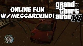 GRAND THEFT AUTO 4 ONLINE FUN W/MESSAROUND!