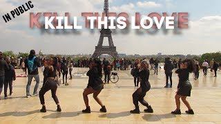 [KPOP IN PUBLIC PARIS] BLACKPINK - Kill This Love (킬디스러브) Dance cover by Impact