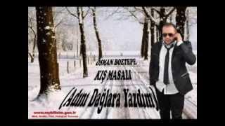 OSMAN BOZTEPE KIŞ MASALI (adını daglara yazdım)