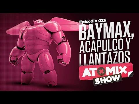 Baymax, Acapulco y llantazos - #AtomixShow 026