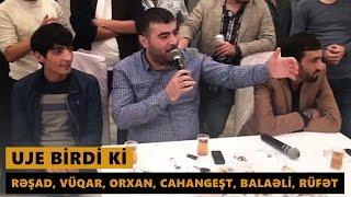 UJE BİRDİ Kİ 2016 (Rəşad, Vüqar, Orxan, Cahangeşt, Balaəli, Rüfət) Meyxana