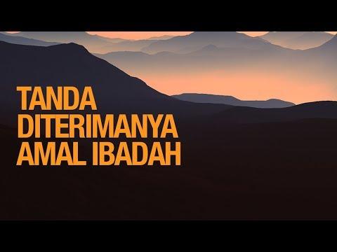 Tanda Diterimanya Amal Ibadah - Ustadz Ahmad Zainuddin Al-Banjary