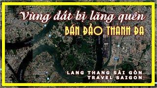 Khám phá VÙNG ĐẤT BỊ LÃNG QUÊN Bán đảo THANH ĐA | Lang thang Sài gòn