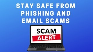 Stay Safe From Phishing and Email Scams