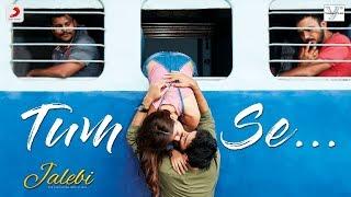 Tum Se – Jalebi | Varun Mitra | Rhea Chakraborty | Jubin Nautiyal | Samuel & Akanksha