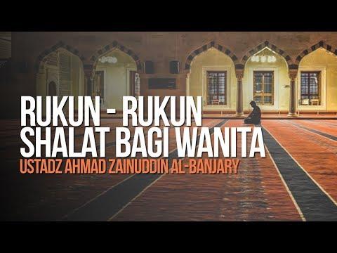 Rukun - Rukun Shalat Bagi Wanita - Ustadz Ahmad Zainuddin Al-Banjary