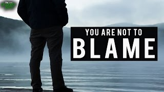 You Are Not To Blame …
