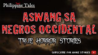 ASWANG SA NEGROS OCCIDENTAL | Kwentong Katatakutan | Real Aswang Stories Tagalog