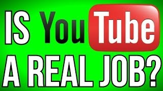IS YOUTUBE A REAL JOB? (YouTube