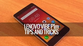 Lenovo Vibe P1m Tips and Tricks