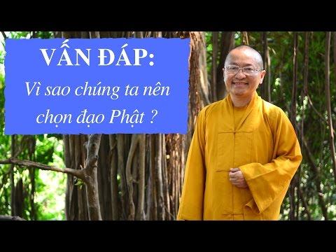 Vấn đáp: Vì sao chúng ta nên chọn đạo Phật ?