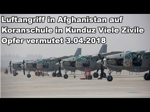 Luftangriff in Afghanistan auf Koranschule in Kunduz Viele Zivile Opfer vermutet 3.04.2018