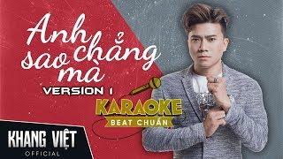 Karaoke Anh Chẳng Sao Mà | Khang Việt | Tone Nam Beat Gốc - Ver 1