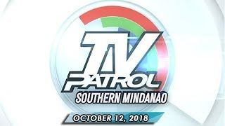 TV Patrol Southern Mindanao - October 12, 2018