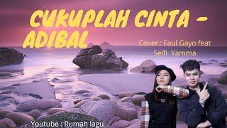 Download lagu Rumah Lagu : CUKUPLAH CINTA - Adibal [ FAUL GAYO feat SELFI YAMMA - Cover ]