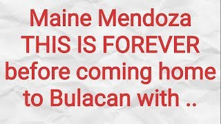 Maine Mendoza THIS IS FOREVER before coming home to Bulacan with ..