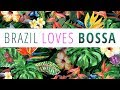 Brazil Loves Bossa   3 Hours Mix Of All Time Greatest Hits In Bossa Nova