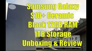 Samsung Galaxy S10+ Ceramic Black 12GB RAM 1TB Storage Unboxing & Review