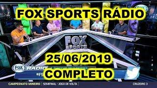 FOX SPORTS RÁDIO 25/06/2019 - FSR COMPLETO