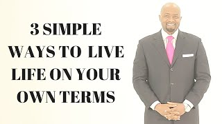 3 Simple Ways to Live On Your Own Terms