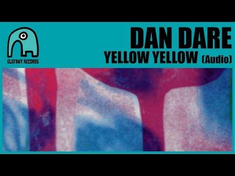 DAN DARE - Yellow Yellow [Audio]
