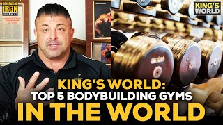 King Kamali Picks The Top 5 Bodybuilding Gyms In The World   King's World