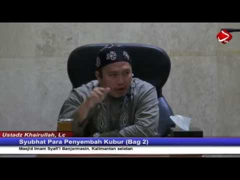Syubhat Para Penyembah Kubur (Bag 2) - Ustadz Khairullah, Lc