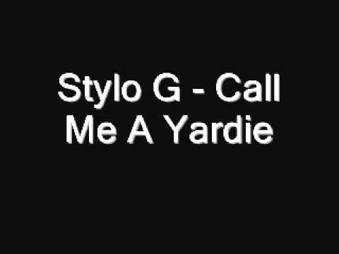 STYLO G - CALL ME A YARDIE LYRICS