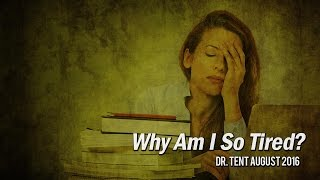 Why am I so Tired? - Dr. Tent