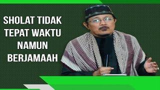 SHOLAT TIDAK TEPAT WAKTU NAMUN BERJAMAAH : Kyai Prof Dr H Ahmad Zahro MA al-Chafidz