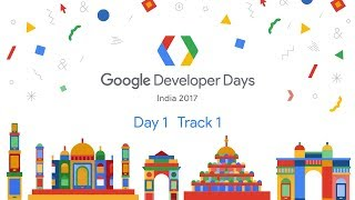 Google Developer Days India 2017 - Day 1 (Track 1)