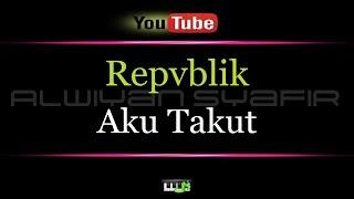 download lagu REPUBLIK Aku Takut gratis