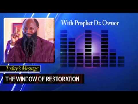 THE WINDOW OF RESTORATION- Prophet Dr. Owuor