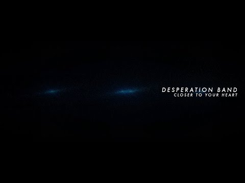 Desperation Band - Closer To Your Heart