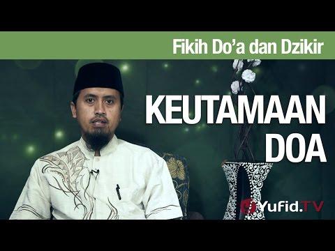 Kajian Fikih Doa Dan Dzikir: Keutamaan Doa Bagian 1 - Ustadz Abdullah Zaen MA