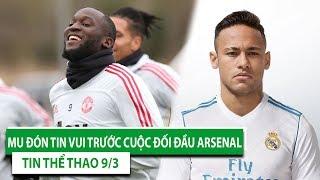 TIN BÓNG ĐÁ - THỂ THAO 9/3 | MU đón tin vui trước Arsenal | Neymar sắp đến Real Madrid?