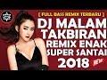 DJ MALAM TAKBIRAN REMIX ENAK SUPER SANTAI [ FULL BASS REMIX TERBARU ] NONSTOP MIX 2018