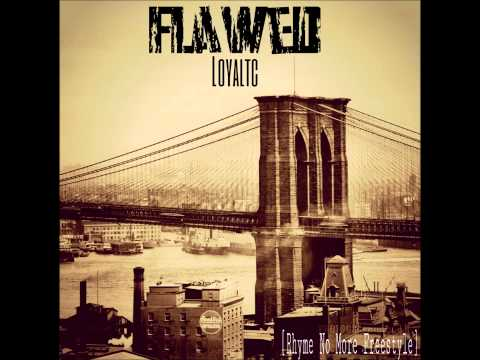 LoyalTC - Flawed  (Rhyme No More freestyle)