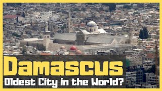 Damascus - Oldest City Ever?