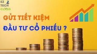 Nên gửi tiết kiệm hay đầu tư chứng khoán 2018 | EZ TECH CLASS