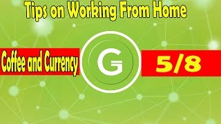 Coffee and Currency 5/8 | Tips on Working From Home