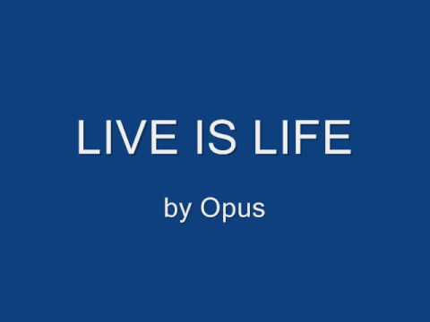 Live is Life - Opus Music Videos