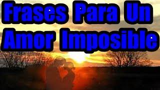 Frases Para Un Amor Imposible, Imágenes De Amor Lindas