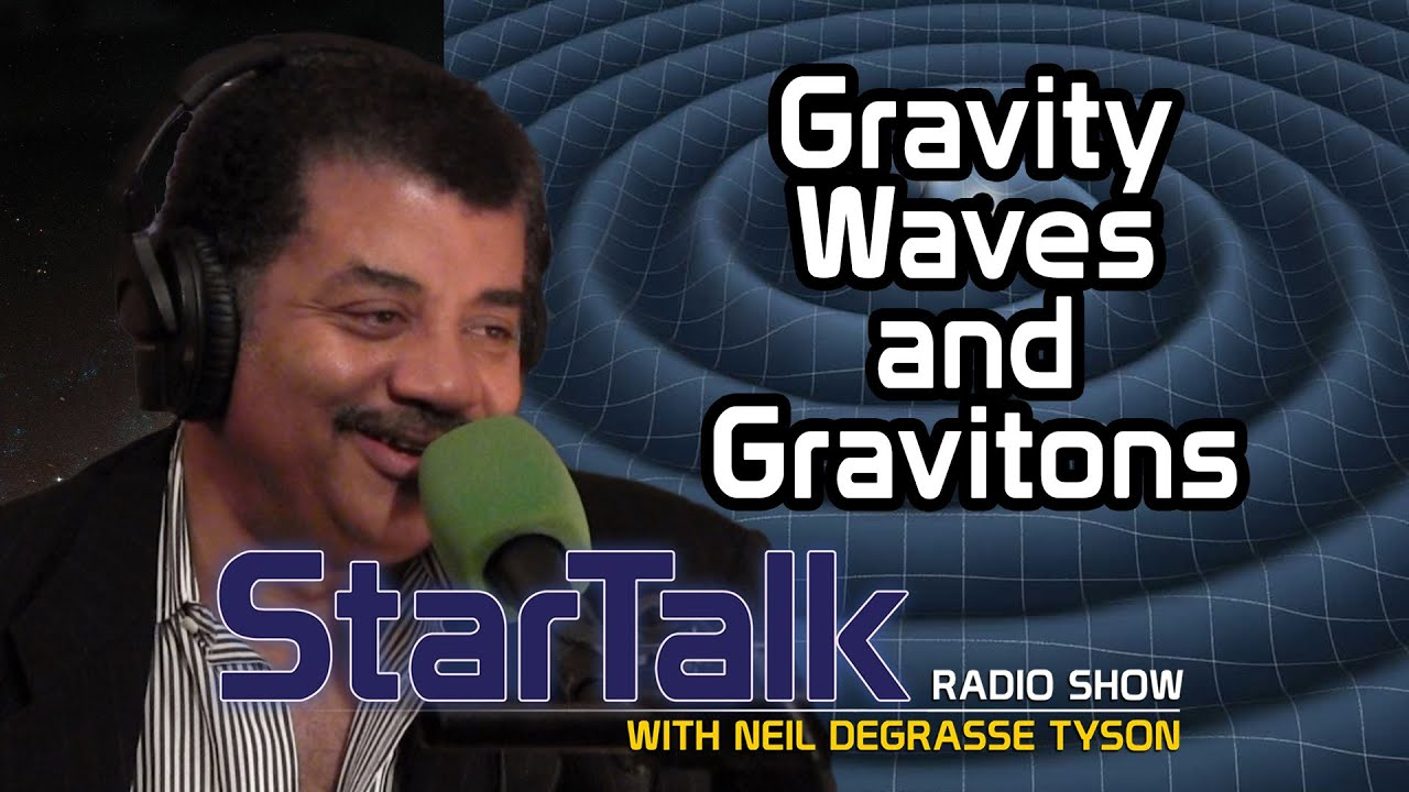[Neil deGrasse Tyson Explains Gravity Waves and Gravitons] Video