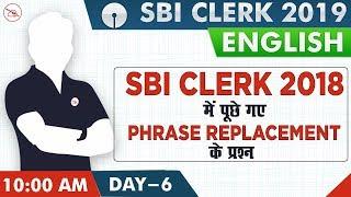 SBI 2018 में पूछे गए Phrase Replacement के प्रश्न | SBI Clerk 2019 | English | 10:00 AM