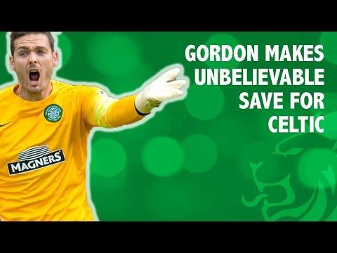 Gordon makes unbelievable save for Celtic