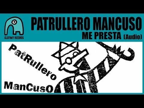 PATRULLERO MANCUSO - Me Presta [Audio]