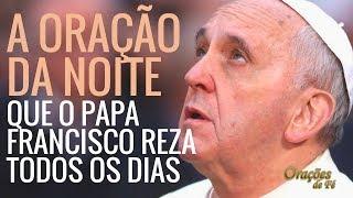 A ORAÇÃO DA NOITE QUE O PAPA FRANCISCO REZA