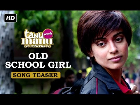 Old School Girl | Song Teaser | Tanu Weds Manu Returns | Kangana ...